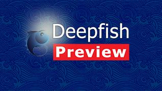 Deepfish technology preview
